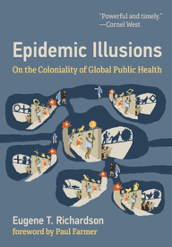 'Epidemic Illusions: On the Coloniality of Public Health' Book Review